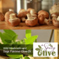 Wild Mushroom and Sage Flavored Olive Oil